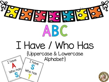 Alphabet ABC I Have Who Has Cards {2 Versions}