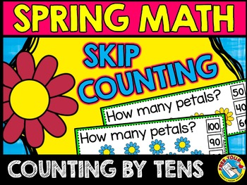 SPRING MATH: FLOWERS SKIP COUNTING TASK CARDS: COUNTING BY TENS CLIP CARDS
