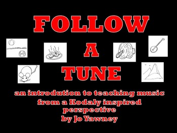 FOLLOW A TUNE - an intro to  teaching music from a Kodaly