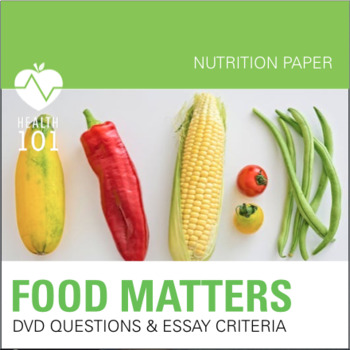FOOD MATTERS:  DVD Questions/Guide- Essay Requirements *Nutrition Paper