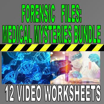 FORENSIC FILES MEDICAL MYSTERIES BUNDLE (12 Video Worksheets)