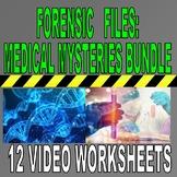 FORENSIC FILES MEDICAL MYSTERIES BUNDLE (12 Video Worksheets)