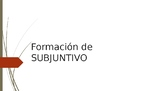 FORMACIÓN DE PRESENTE DE SUBJUNTIVO