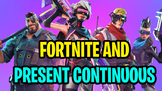FORTNITE VIDEO - PRESENT CONTINUOUS PRACTICE