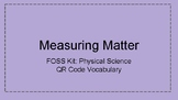 FOSS Kit: PS Measuring Matter QR Code Vocabulary Match