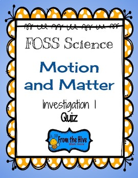 FOSS Motion and Matter Quiz for Investigation 1