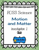 FOSS Science Motion and Matter Investigation 2 Quiz