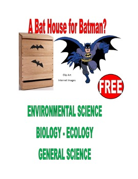 FREE . . . A BAT HOUSE for BATMAN?  ENVIRONMENTAL SCIENCE . . . IN-CLASS PROJECT