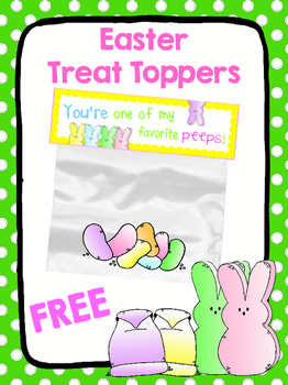 "FREE Easter Treat Toppers ""You're one of my favorite peeps!"""