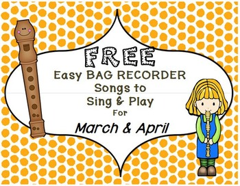 FREE Examples of Easy BAG RECORDER Songs to Sing & Play MARCH & APRIL