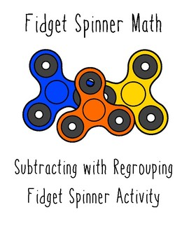 FREE Fidget Spinner Themed Subtracting with Regrouping Resource