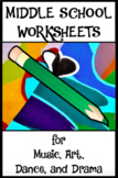 MIDDLE SCHOOL WORKSHEETS for Music, Art, Dance, Drama