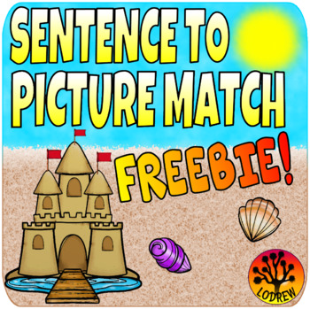 FREE Sentence To Picture Match Literacy Center Summer Cent