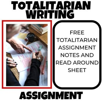FREE TOTALITARIAN WRITING ASSIGNMENT WITH NOTES AND READ AROUND SHEET