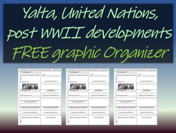 FREE Yalta, United Nations and other Post-WWII developments Graphic Organizer