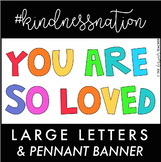 You Are So Loved Letters & Banner #kindnessnation #weholdthesetruths