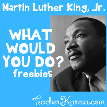 Martin Luther King, Jr. ~ What Would You Do? Lessons