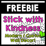 FREEBIE - Stick with Kindness Sign - Modern Cactus - Back to School wall decor