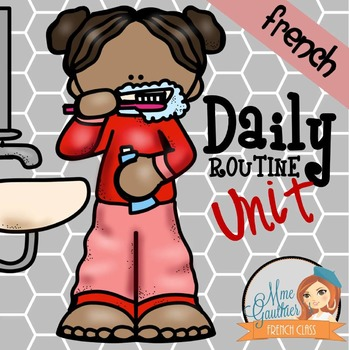 FRENCH DAILY ROUTINE UNIT - LA ROUTINE QUOTIDIENNE