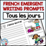 FRENCH EMERGENT WRITING PROMPTS (Écriture pour tous les jours) French Immersion