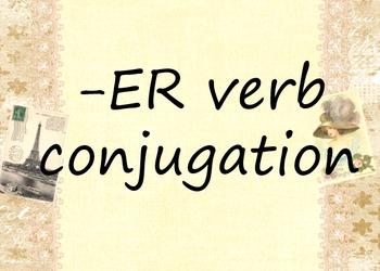 FRENCH -ER VERBS: PP Lesson on ER Verb Conjugation