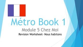 FRENCH - Métro Book 1 Module 5 Chez Moi - Nous habitons - REVISION WORKSHEET