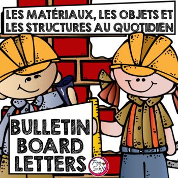 FRENCH Science Bulletin Board Letters - Gr 1 LES MATÉRIAUX, OBJETS ET STRUCTURES