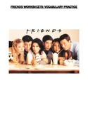 FRIENDS EPISODES WITH VOCAB AND PRACTICE WRKSHTS- ESL