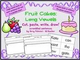 FRUIT CAKES: Long Vowel Scrambled Sentences ~ Cut, Paste, Write, Draw!