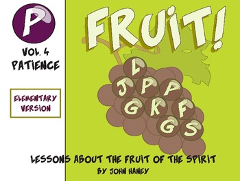 FRUIT! The Fruit of the Spirit: Vol. 4 PATIENCE (Elementary Version)