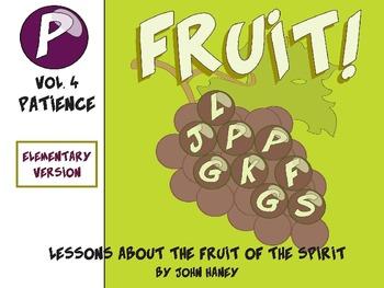 FRUIT! The Fruit of the Spirit: Vol. 4 PATIENCE (Elementar