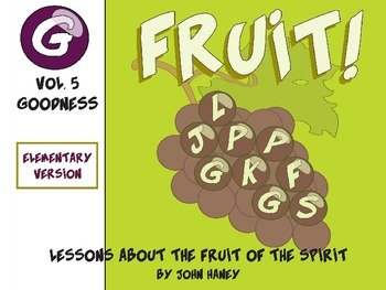 FRUIT! The Fruit of the Spirit: Vol. 5 GOODNESS (Elementary Version)