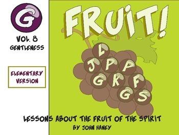 FRUIT! The Fruit of the Spirit: Vol. 8 GENTLENESS (Element