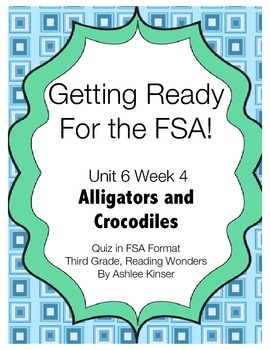 FSA Prep - Unit 6 Week 4 - Third - Reading Wonders - Allig