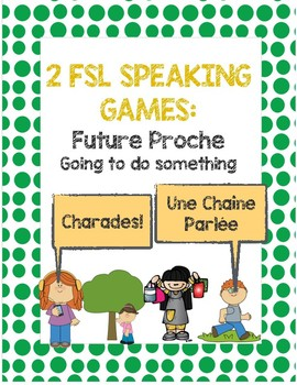 FSL Speaking Games for Futur Proche *Charades* and *Chaîne Parlée*