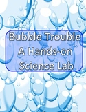 FUN, HANDS-ON SCIENCE-BUBBLE TROUBLE-Scientific Method/Science Fair