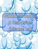 FUN, HANDS-ON SCIENCE-BUBBLE TROUBLE-Scientific Method/Sci