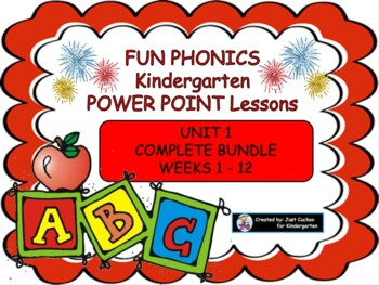 FUN PHONICS Kindergarten POWER POINT Lessons! KINDERGARTEN UNIT 1, ALL 12 WEEKS!