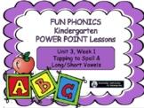 FUN PHONICS Kindergarten POWER POINT Lessons! KINDERGARTEN Unit 3, Week 1