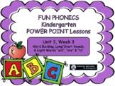 FUN PHONICS Kindergarten POWER POINT Lessons! KINDERGARTEN Unit 3, Week 3
