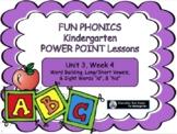 FUN PHONICS Kindergarten POWER POINT Lessons KINDERGARTEN Unit 3 Week 4