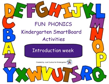FUN PHONICS Kindergarten SmartBoard Lessons! KINDERGARTEN Introduction week