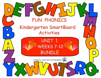 FUN PHONICS Kindergarten SmartBoard Lessons! KINDERGARTEN UNIT 1, WEEKS 7-12 ZIP