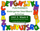 FUN PHONICS Kindergarten SmartBoard Lessons! KINDERGARTEN Unit 3, Week 4