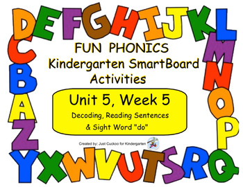 FUN PHONICS Kindergarten SmartBoard Lessons! KINDERGARTEN Unit 5, Week 5