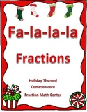 Fa-la-la-la Fractions - Math Center on Fractions - CCSS