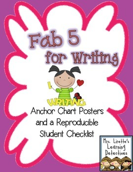 Fab 5 for Writing! Anchor Chart Posters and Student Rubric Checklist