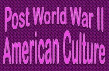 Fabulous Fifties?  Post World War II American Culture