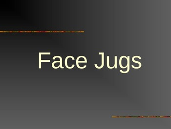 Face Jugs Powerpoint, Rubric, Student Worksheet, Questions