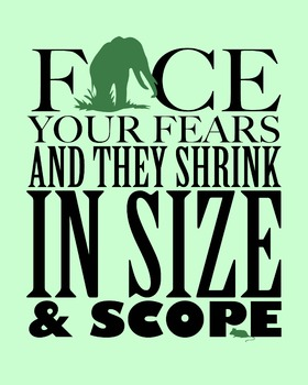 Face Your Fears And They Shrink... 8 x 10 Classroom Poster
